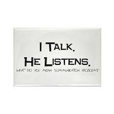 """""""I Talk, He Listens"""" Rectangle Magnet"""