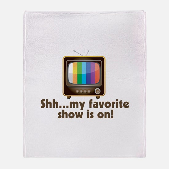 Shh My Favorite Show Is On Television Throw Blanke