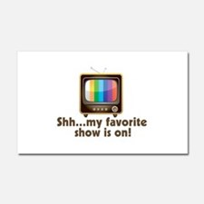 Shh My Favorite Show Is On Television Car Magnet 2