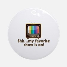 Shh My Favorite Show Is On Television Ornament (Ro