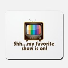 Shh My Favorite Show Is On Television Mousepad
