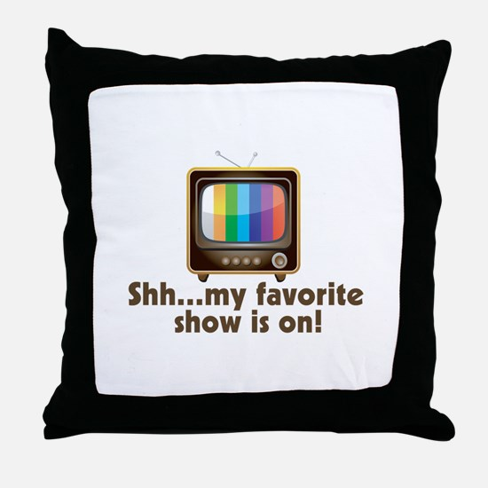 Shh My Favorite Show Is On Television Throw Pillow