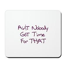 Ain't Nobody Got Time Mousepad