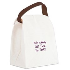 Ain't Nobody Got Time Canvas Lunch Bag
