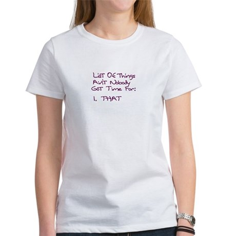 List of Things Ain't Nobody Women's T-Shirt