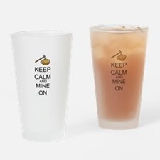 Keep Calm And Mine On Drinking Glass