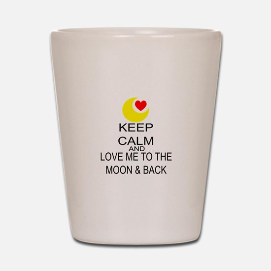 Keep Calm And Love Me To The Moon & Back Shot Glas