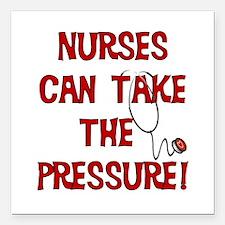 "Nurses Can Take The Pressure Square Car Magnet 3"""