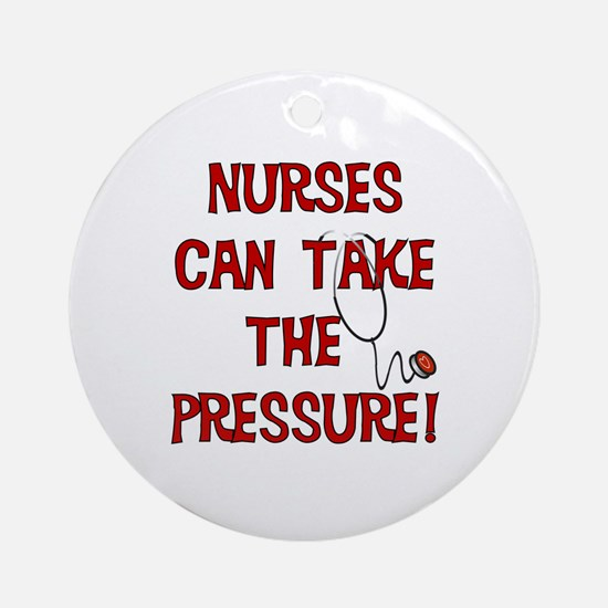 Nurses Can Take The Pressure Ornament (Round)