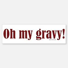 Oh my gravy! Bumper Bumper Bumper Sticker