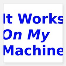 "It Works On My Machine Square Car Magnet 3"" x 3"""