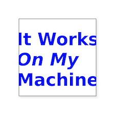 It Works On My Machine Sticker