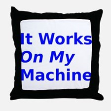 It Works On My Machine Throw Pillow