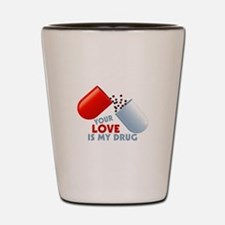 Your Love Is My Drug Hearts In Pill Shot Glass