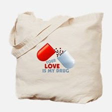 Your Love Is My Drug Hearts In Pill Tote Bag