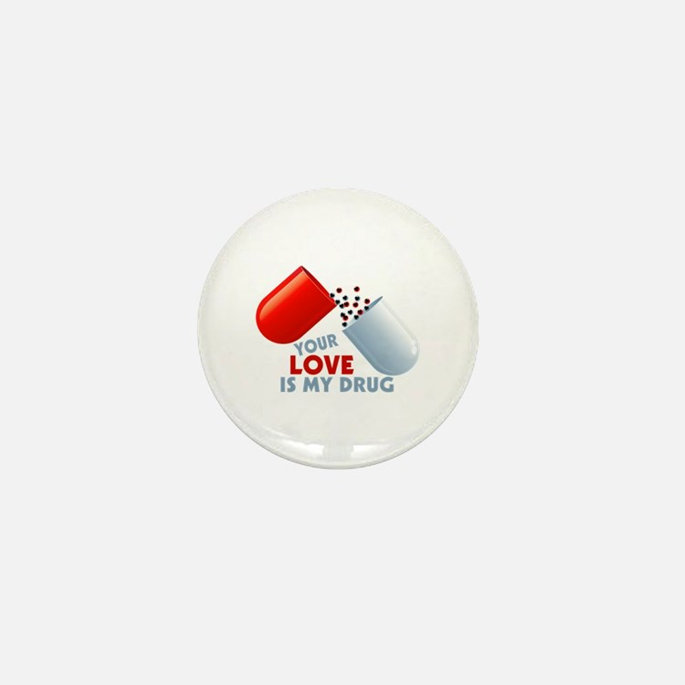 Your Love Is My Drug Hearts In Pill Mini Button