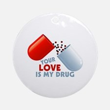 Your Love Is My Drug Hearts In Pill Ornament (Roun