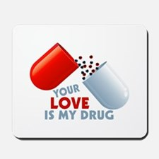 Your Love Is My Drug Hearts In Pill Mousepad