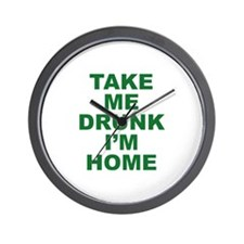 Take Me Drunk I'm Home Wall Clock