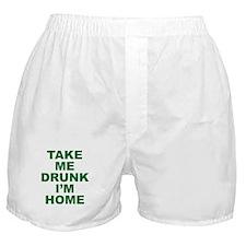 Take Me Drunk I'm Home Boxer Shorts