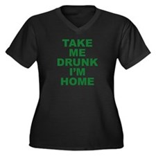 Take Me Drunk I'm Home Women's Plus Size V-Neck Da