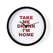Take Me Drunk I'm Home Wall Clock