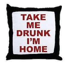 Take Me Drunk I'm Home Throw Pillow