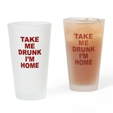 Take Me Drunk I'm Home Drinking Glass