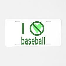I Hate Baseball Aluminum License Plate