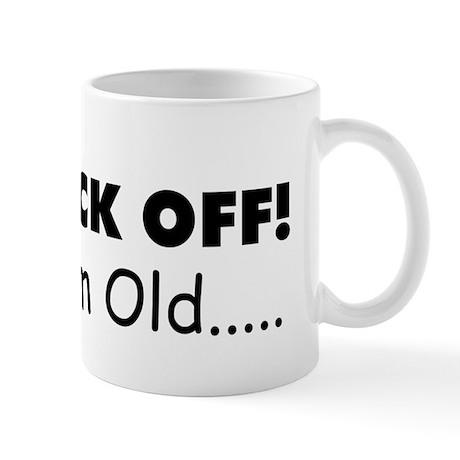 back off I'm old Mug
