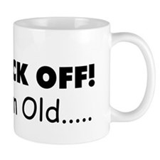 back off I'm old Coffee Mug