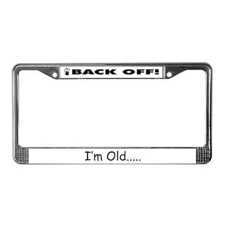 back off I'm old License Plate Frame