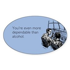 More Dependable Than Alcohol Sticker (Oval)