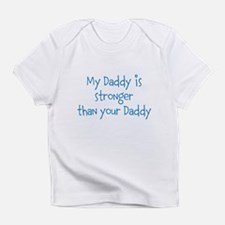 My Daddy is stronger than your Daddy Infant T-Shir