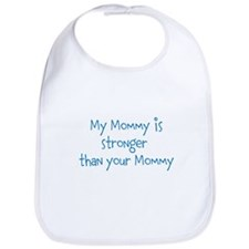 My Mommy is stronger than your Mommy Bib