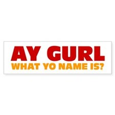 Ay Gurl Bumper Bumper Sticker
