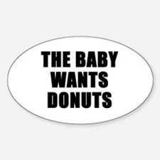The baby wants donuts Oval Decal