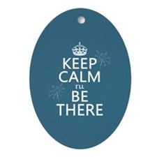 Keep Calm I'll Be There Ornament (Oval)