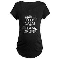 Keep Calm and Join Team Drunk Maternity T-Shirt
