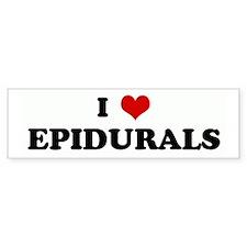 I Love EPIDURALS Bumper Bumper Sticker