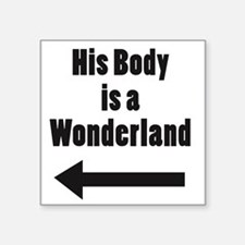 "His Body is a Wonderland Square Sticker 3"" x 3"""
