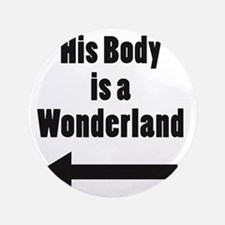 "His Body is a Wonderland 3.5"" Button"