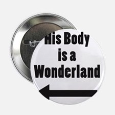 """His Body is a Wonderland 2.25"""" Button"""
