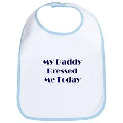Daddy Dressed Me Bib
