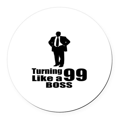 Turning 99 Like A Boss Birthday Round Car Magnet