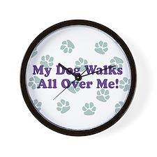 My Dog Walks All Over Me! Wall Clock