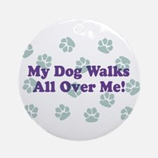 My Dog Walks All Over Me! Ornament (Round)