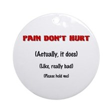 Pain Don't Hurt Ornament (Round)