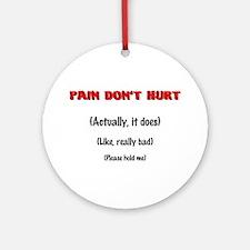Pain Don't Hurt Ornament (Round)