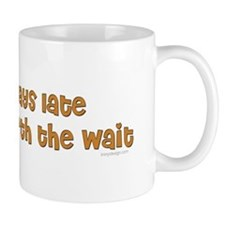 Always late but ... Mug